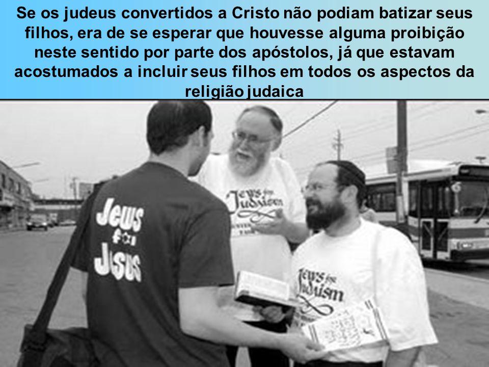 Se os judeus convertidos a Cristo não podiam batizar seus filhos, era de se esperar que houvesse alguma proibição neste sentido por parte dos apóstolo