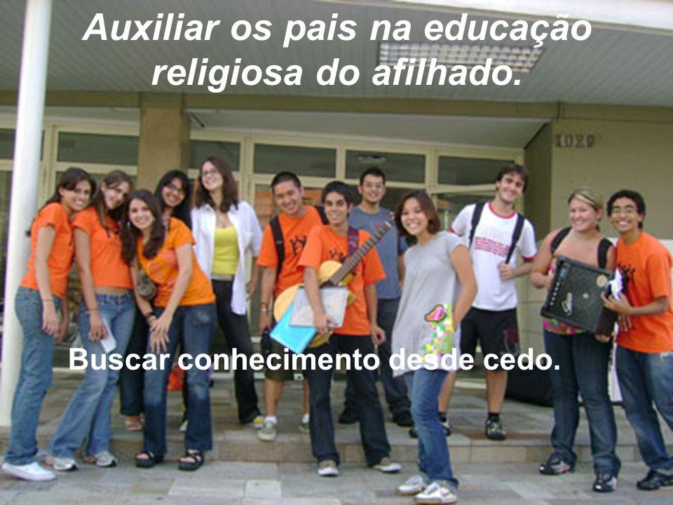 Auxiliar os pais na educação religiosa do afilhado. Buscar conhecimento desde cedo.