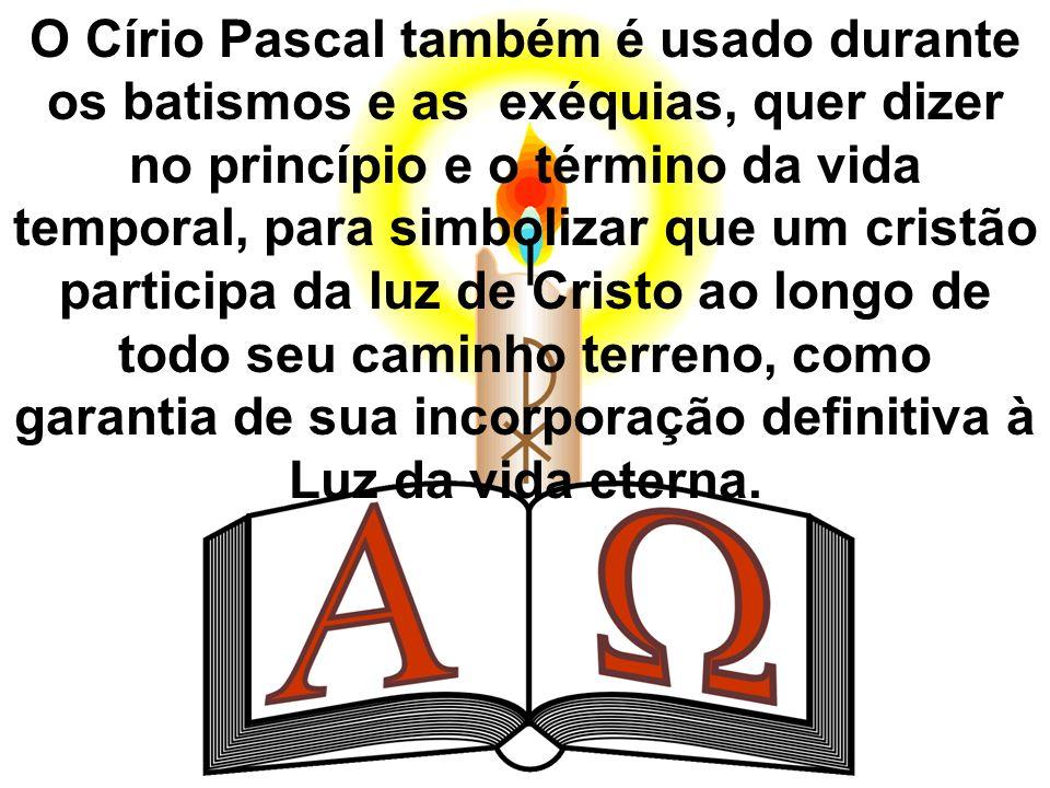 O Círio Pascal também é usado durante os batismos e as exéquias, quer dizer no princípio e o término da vida temporal, para simbolizar que um cristão