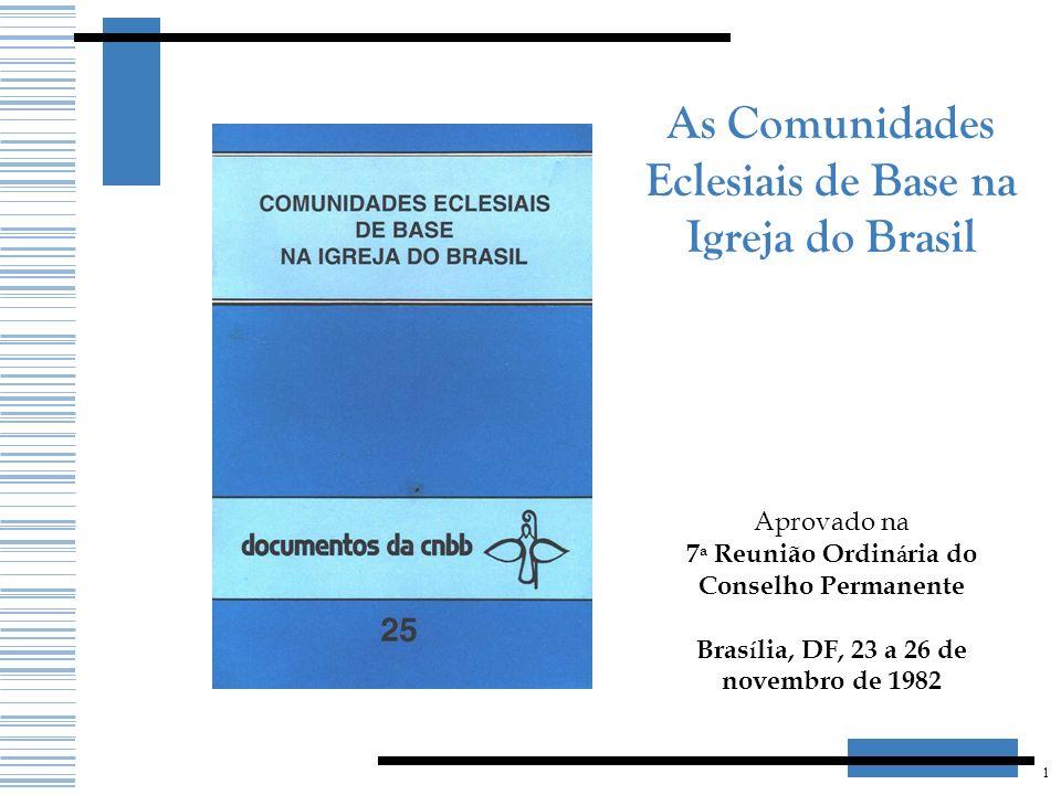 1 As Comunidades Eclesiais de Base na Igreja do Brasil Aprovado na 7 ª Reunião Ordin á ria do Conselho Permanente Bras í lia, DF, 23 a 26 de novembro