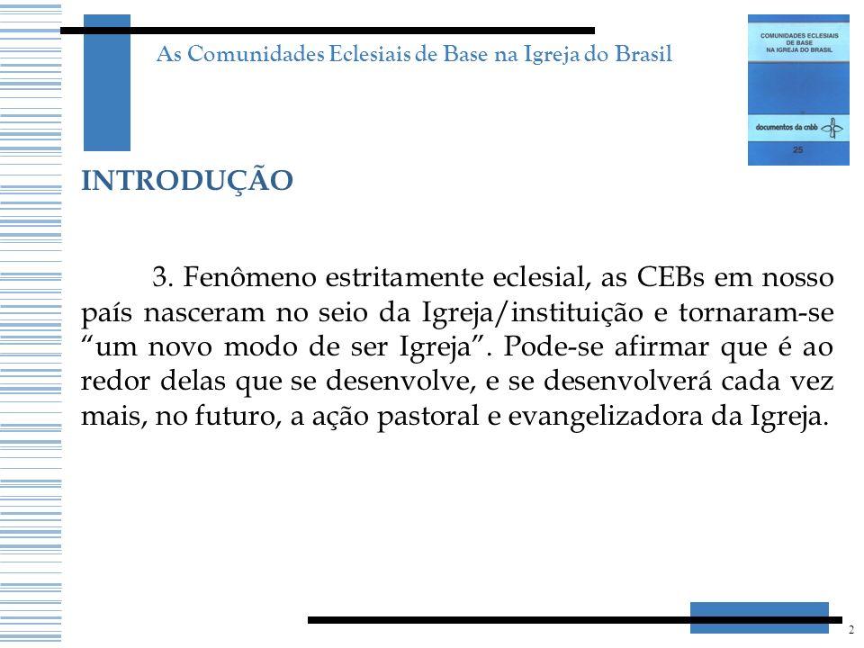 2 As Comunidades Eclesiais de Base na Igreja do Brasil INTRODUÇÃO 3. Fenômeno estritamente eclesial, as CEBs em nosso país nasceram no seio da Igreja/