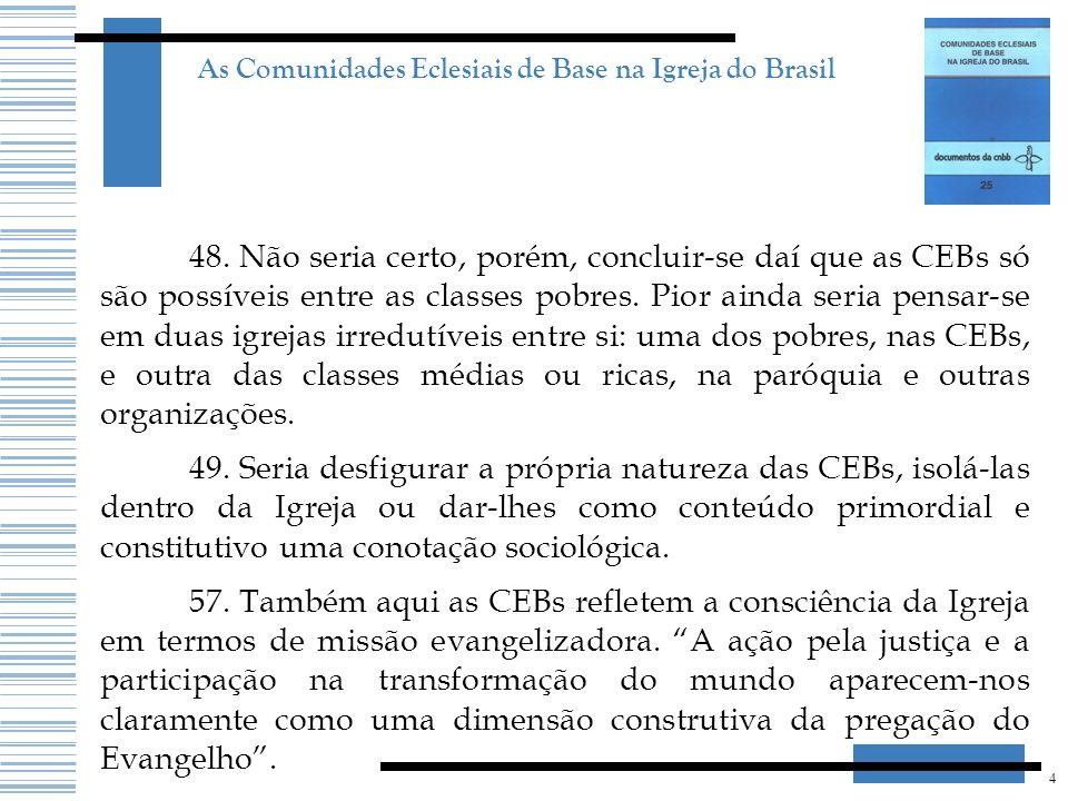 4 As Comunidades Eclesiais de Base na Igreja do Brasil 48. Não seria certo, porém, concluir-se daí que as CEBs só são possíveis entre as classes pobre