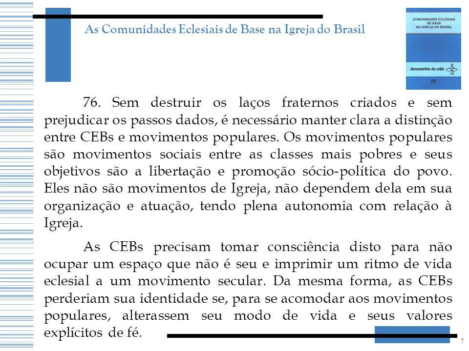 7 As Comunidades Eclesiais de Base na Igreja do Brasil 76. Sem destruir os laços fraternos criados e sem prejudicar os passos dados, é necessário mant