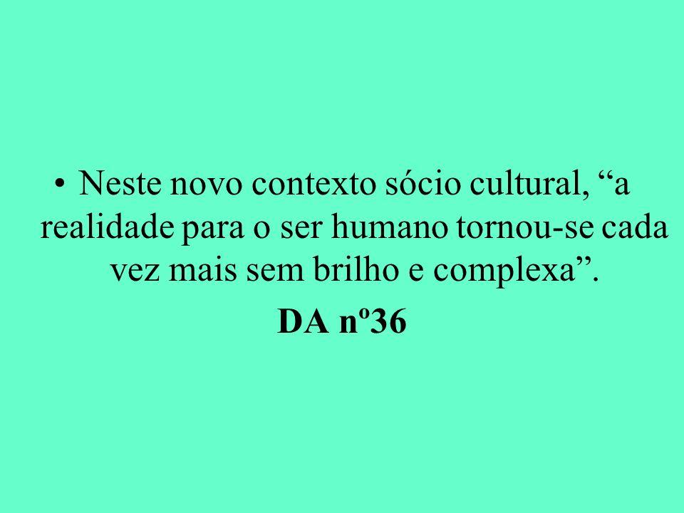 Neste novo contexto sócio cultural, a realidade para o ser humano tornou-se cada vez mais sem brilho e complexa. DA nº36