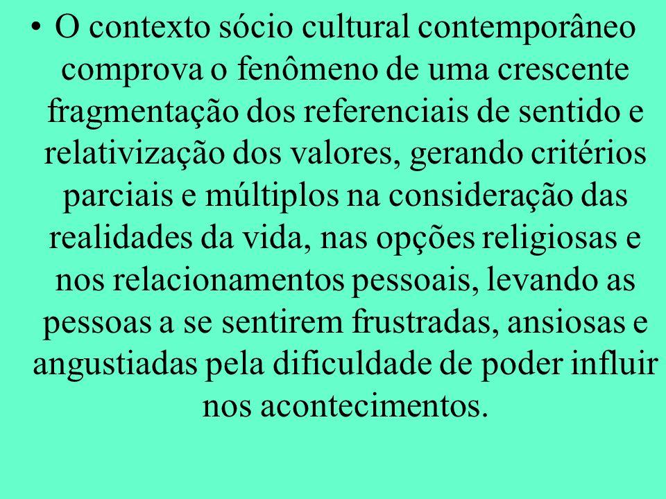 O contexto sócio cultural contemporâneo comprova o fenômeno de uma crescente fragmentação dos referenciais de sentido e relativização dos valores, ger