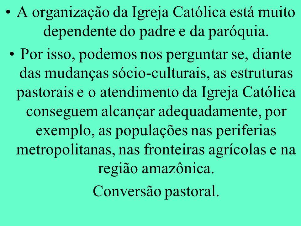 A organização da Igreja Católica está muito dependente do padre e da paróquia. Por isso, podemos nos perguntar se, diante das mudanças sócio-culturais