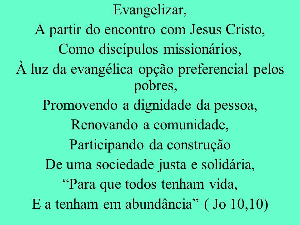 Evangelizar, A partir do encontro com Jesus Cristo, Como discípulos missionários, À luz da evangélica opção preferencial pelos pobres, Promovendo a di