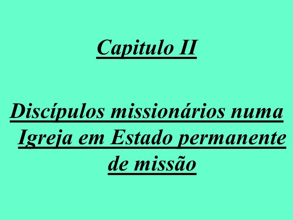 Capitulo II Discípulos missionários numa Igreja em Estado permanente de missão