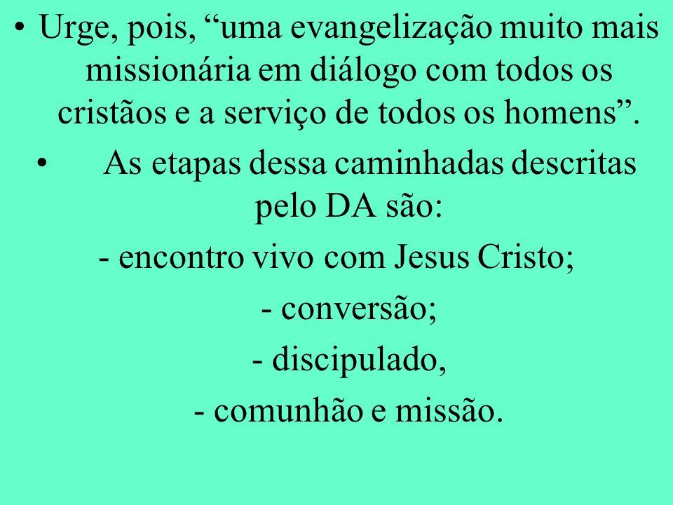 Urge, pois, uma evangelização muito mais missionária em diálogo com todos os cristãos e a serviço de todos os homens. As etapas dessa caminhadas descr