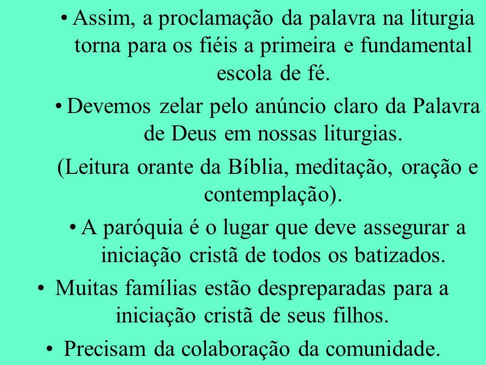 Assim, a proclamação da palavra na liturgia torna para os fiéis a primeira e fundamental escola de fé. Devemos zelar pelo anúncio claro da Palavra de