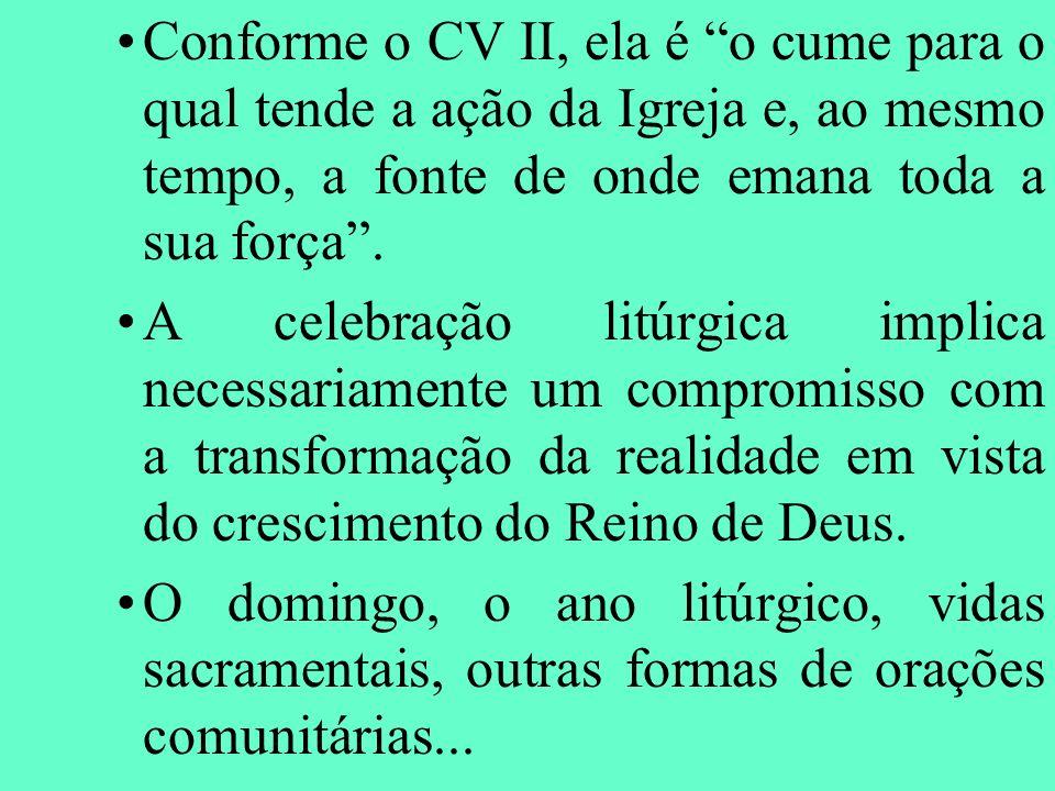 Conforme o CV II, ela é o cume para o qual tende a ação da Igreja e, ao mesmo tempo, a fonte de onde emana toda a sua força. A celebração litúrgica im