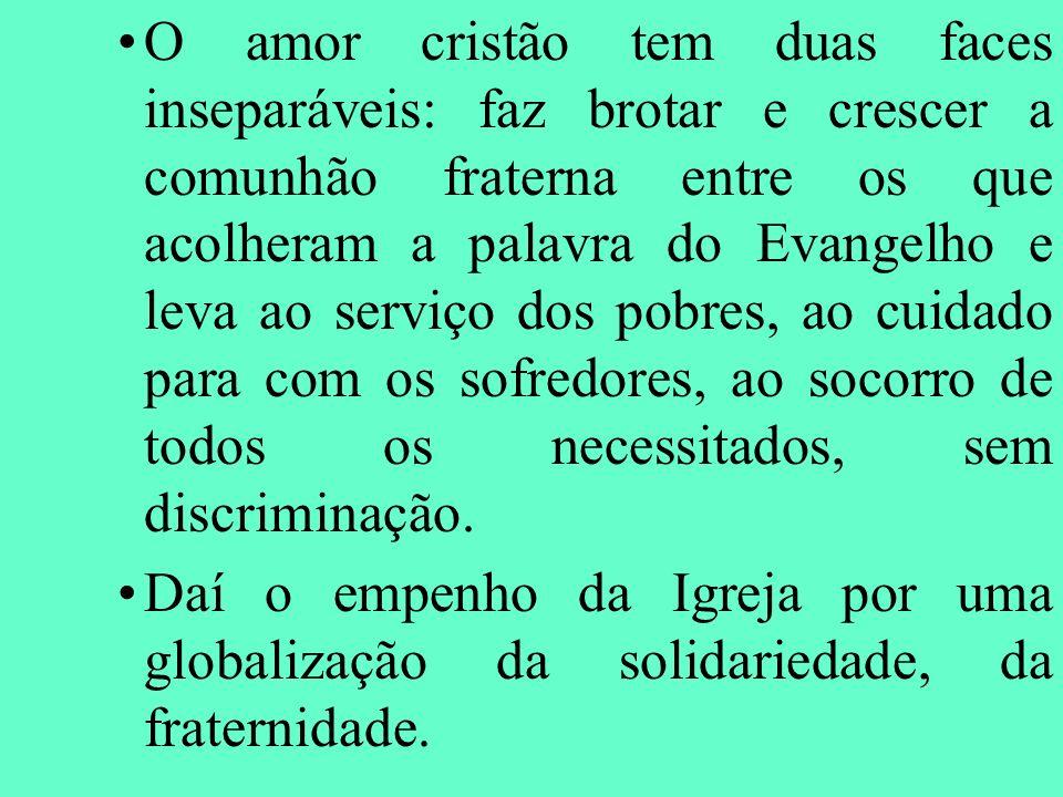 O amor cristão tem duas faces inseparáveis: faz brotar e crescer a comunhão fraterna entre os que acolheram a palavra do Evangelho e leva ao serviço d