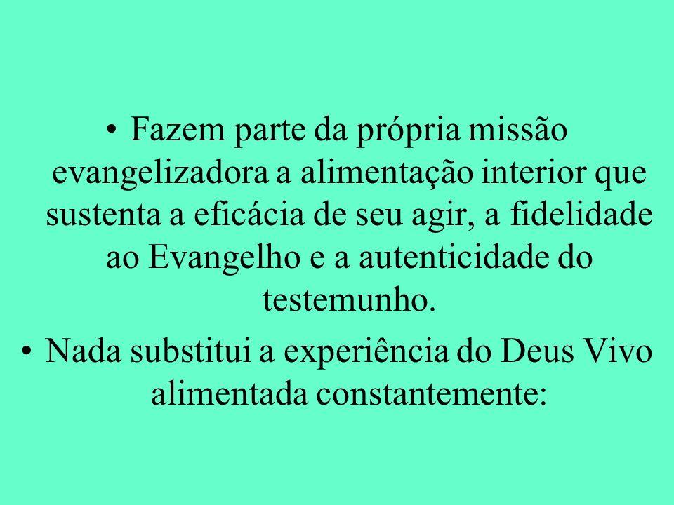Fazem parte da própria missão evangelizadora a alimentação interior que sustenta a eficácia de seu agir, a fidelidade ao Evangelho e a autenticidade d