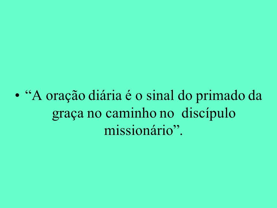 A oração diária é o sinal do primado da graça no caminho no discípulo missionário.