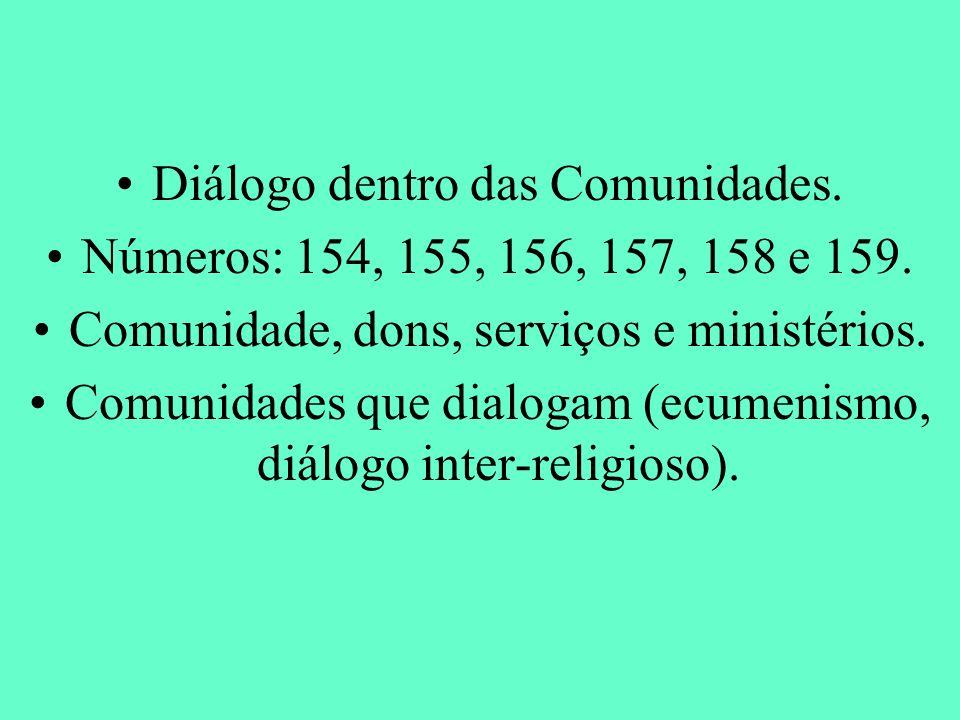 Diálogo dentro das Comunidades. Números: 154, 155, 156, 157, 158 e 159. Comunidade, dons, serviços e ministérios. Comunidades que dialogam (ecumenismo