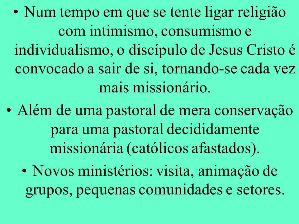 Num tempo em que se tente ligar religião com intimismo, consumismo e individualismo, o discípulo de Jesus Cristo é convocado a sair de si, tornando-se