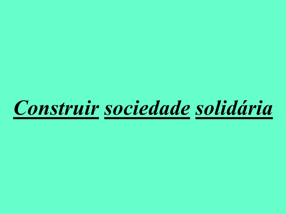 Construir sociedade solidária