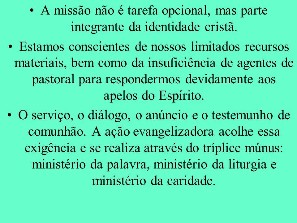 A missão não é tarefa opcional, mas parte integrante da identidade cristã. Estamos conscientes de nossos limitados recursos materiais, bem como da ins