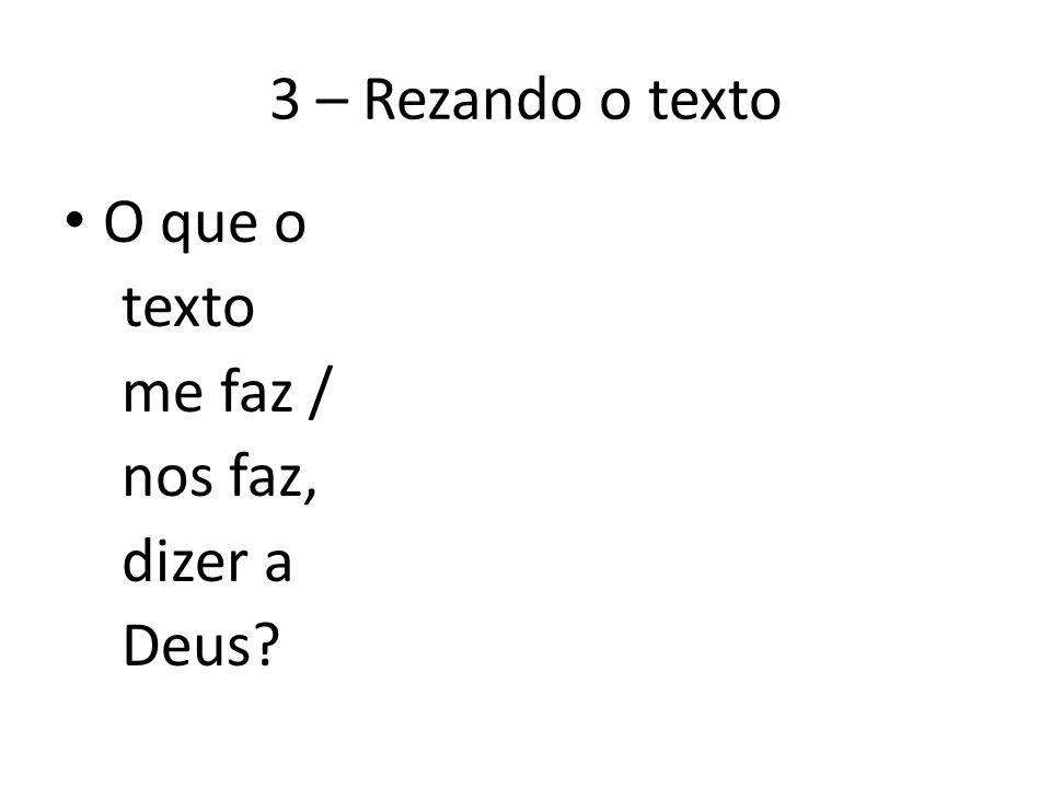 3 – Rezando o texto O que o texto me faz / nos faz, dizer a Deus?