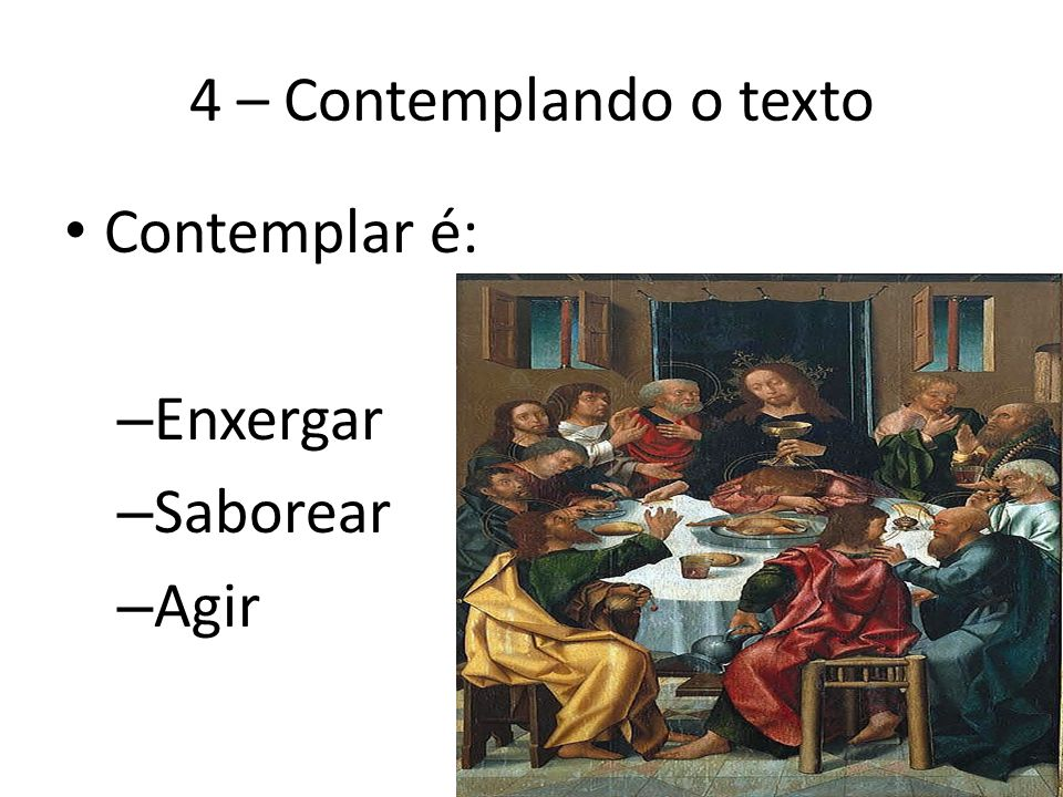 4 – Contemplando o texto Contemplar é: – Enxergar – Saborear – Agir