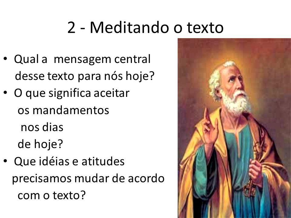 2 - Meditando o texto Qual a mensagem central desse texto para nós hoje? O que significa aceitar os mandamentos nos dias de hoje? Que idéias e atitude