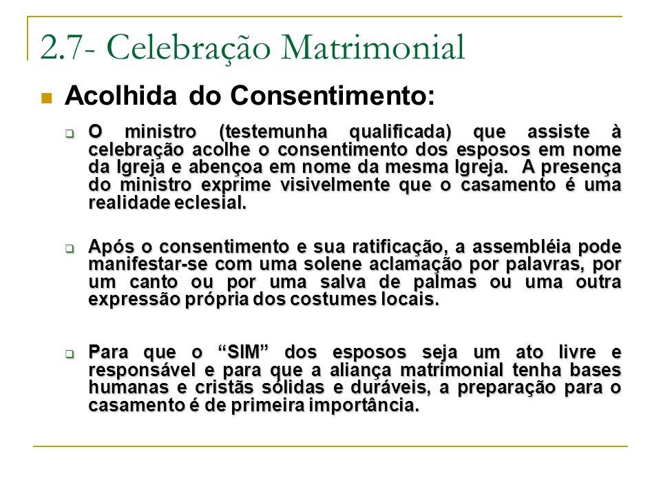 2.7- Celebração Matrimonial Acolhida do Consentimento: O ministro (testemunha qualificada) que assiste à celebração acolhe o consentimento dos esposos