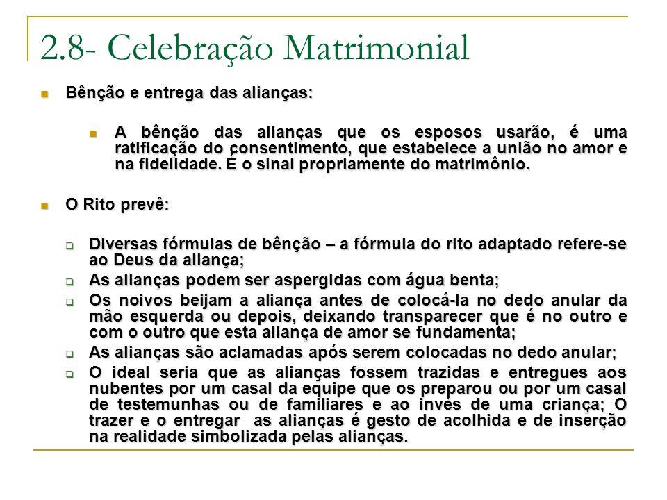 2.8- Celebração Matrimonial Bênção e entrega das alianças: Bênção e entrega das alianças: A bênção das alianças que os esposos usarão, é uma ratificaç