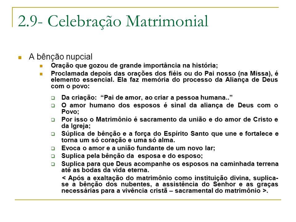 2.9- Celebração Matrimonial A bênção nupcial Oração que gozou de grande importância na história; Oração que gozou de grande importância na história; P