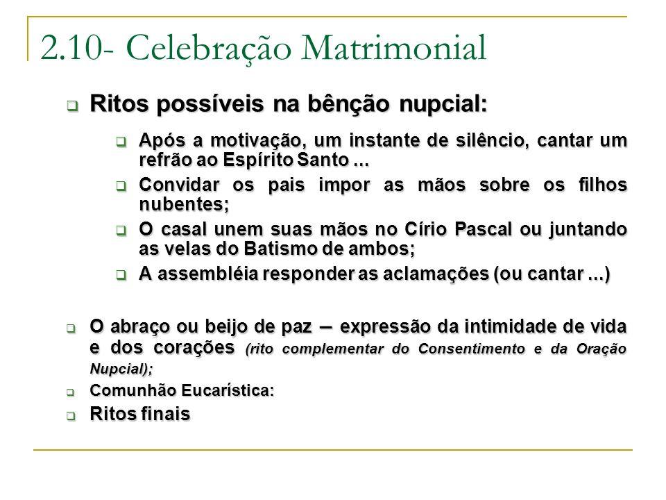 2.10- Celebração Matrimonial Ritos possíveis na bênção nupcial: Ritos possíveis na bênção nupcial: Após a motivação, um instante de silêncio, cantar u