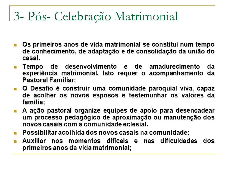 3- Pós- Celebração Matrimonial Os primeiros anos de vida matrimonial se constitui num tempo de conhecimento, de adaptação e de consolidação da união d