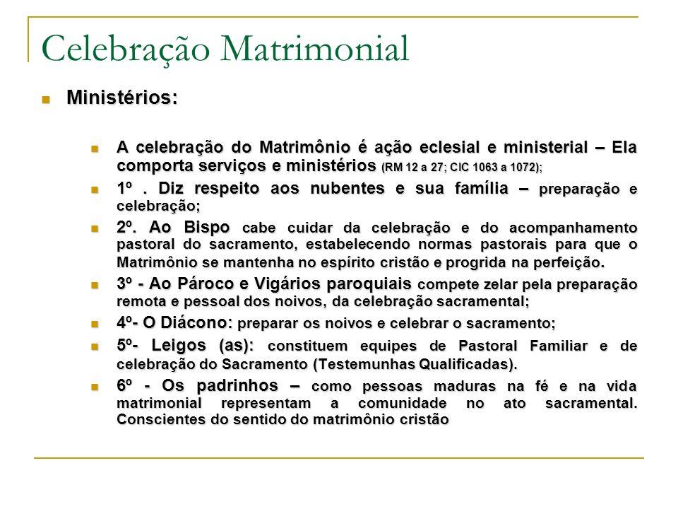Celebração Matrimonial Ministérios: Ministérios: A celebração do Matrimônio é ação eclesial e ministerial – Ela comporta serviços e ministérios (RM 12