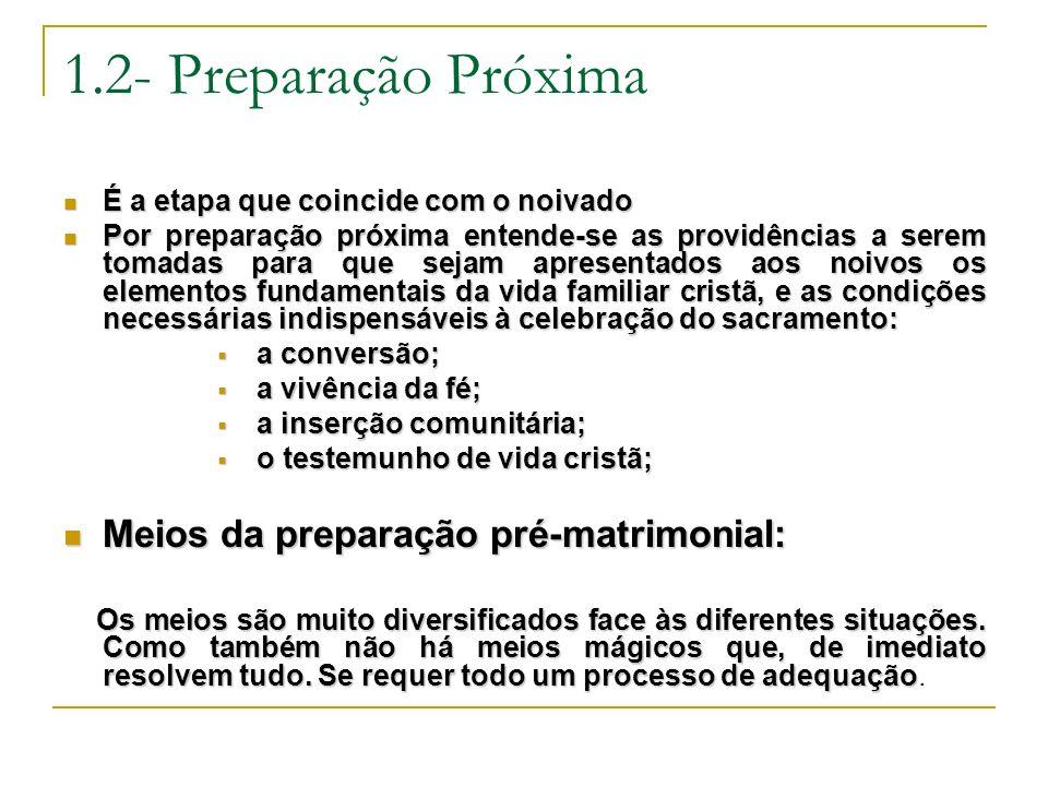 1.2- Preparação Próxima É a etapa que coincide com o noivado É a etapa que coincide com o noivado Por preparação próxima entende-se as providências a