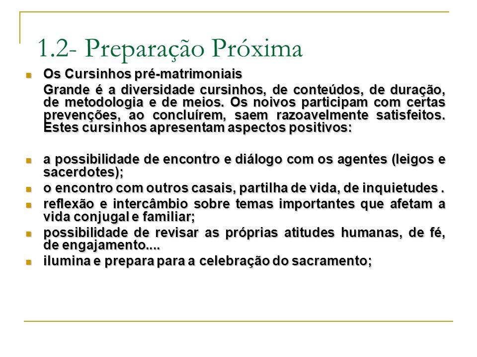 1.2- Preparação Próxima Os Cursinhos pré-matrimoniais Os Cursinhos pré-matrimoniais Grande é a diversidade cursinhos, de conteúdos, de duração, de met