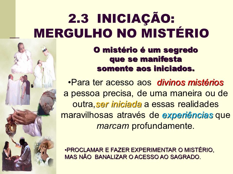 2.3 INICIAÇÃO: MERGULHO NO MISTÉRIO O mistério é um segredo que se manifesta somente aos iniciados. divinos mistérios ser iniciada experiênciasPara te
