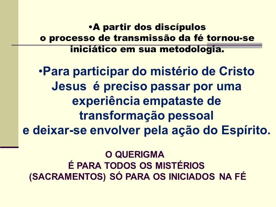 A partir dos discípulos o processo de transmissão da fé tornou-se iniciático em sua metodologia.A partir dos discípulos o processo de transmissão da f