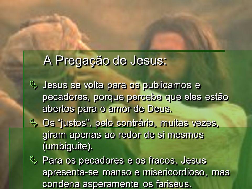 A Pregação de Jesus: A Pregação de Jesus: Jesus se volta para os publicamos e pecadores, porque percebe que eles estão abertos para o amor de Deus.