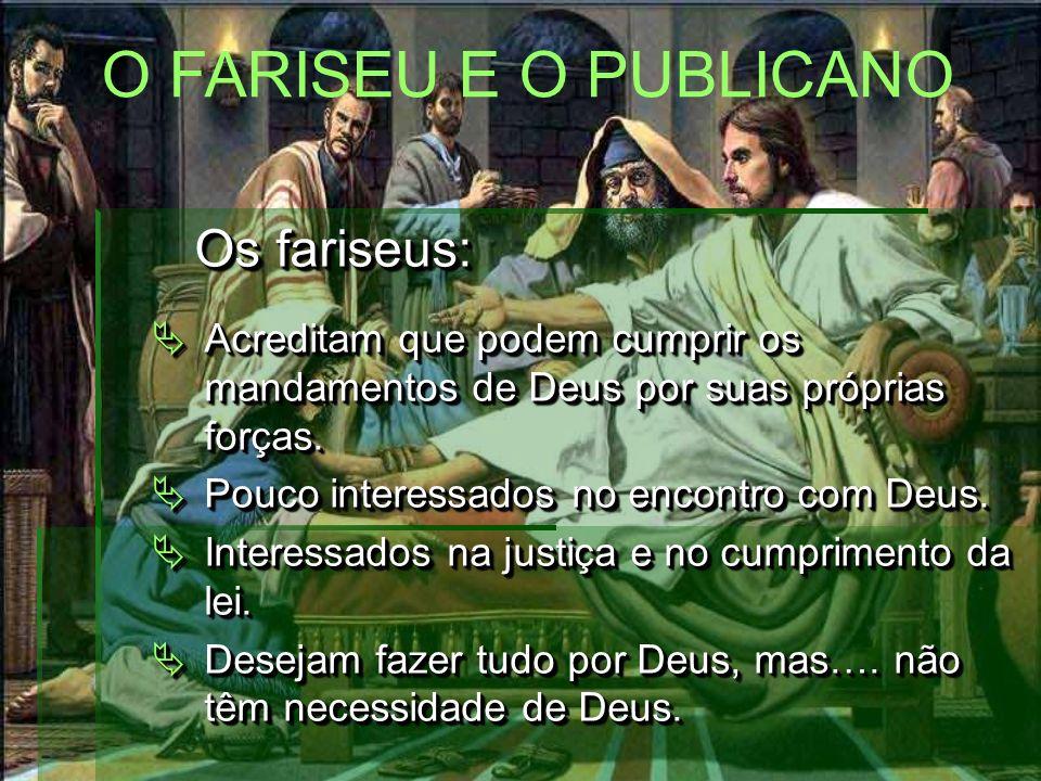 Os fariseus: Os fariseus: Acreditam que podem cumprir os mandamentos de Deus por suas próprias forças.