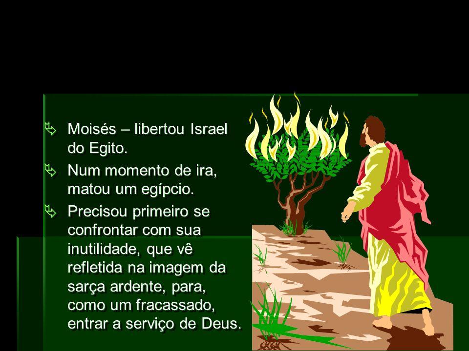 Moisés – libertou Israel do Egito.Moisés – libertou Israel do Egito.