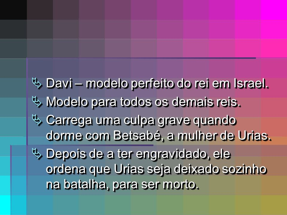Davi – modelo perfeito do rei em Israel.Davi – modelo perfeito do rei em Israel.