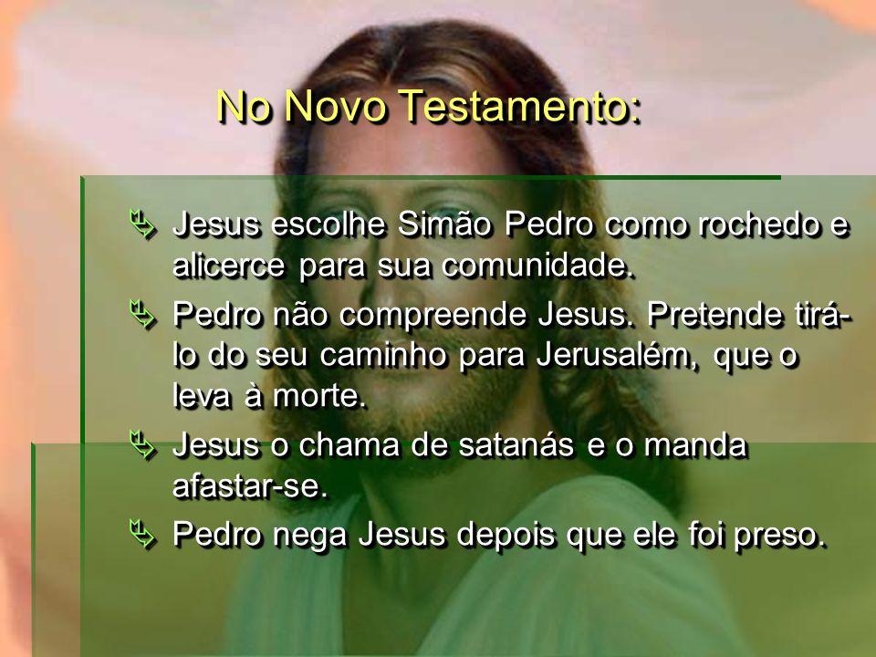 No Novo Testamento: Jesus escolhe Simão Pedro como rochedo e alicerce para sua comunidade.