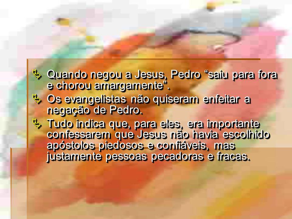 Quando negou a Jesus, Pedro saiu para fora e chorou amargamente.