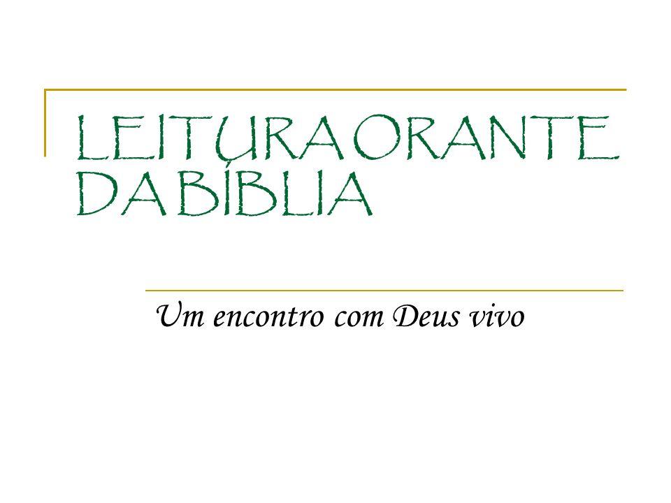 LEITURA ORANTE DA BÍBLIA Um encontro com Deus vivo