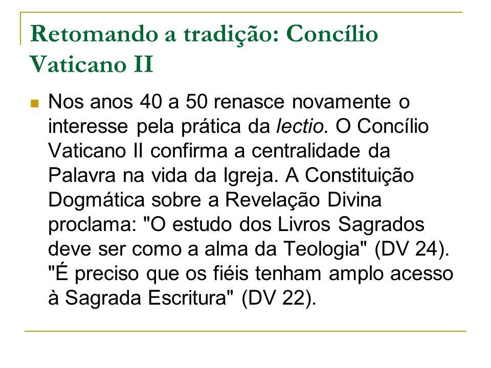 Retomando a tradição: Concílio Vaticano II Nos anos 40 a 50 renasce novamente o interesse pela prática da lectio.