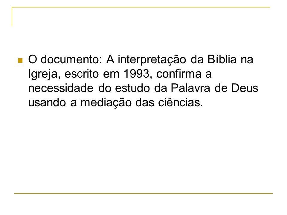 O documento: A interpretação da Bíblia na Igreja, escrito em 1993, confirma a necessidade do estudo da Palavra de Deus usando a mediação das ciências.