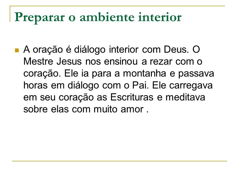 Preparar o ambiente interior A oração é diálogo interior com Deus.