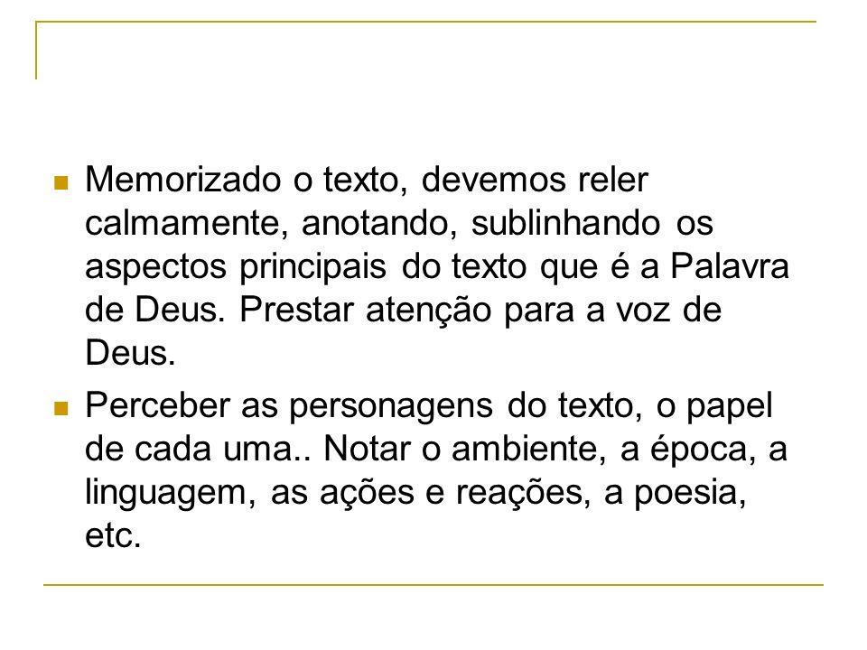 Memorizado o texto, devemos reler calmamente, anotando, sublinhando os aspectos principais do texto que é a Palavra de Deus.
