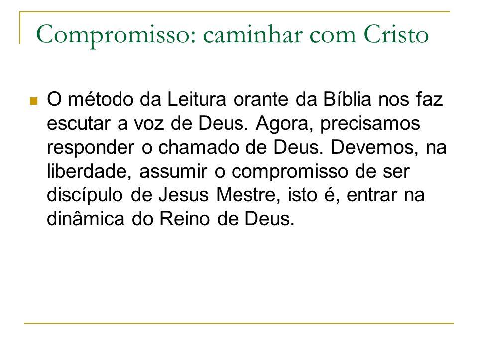 Compromisso: caminhar com Cristo O método da Leitura orante da Bíblia nos faz escutar a voz de Deus.