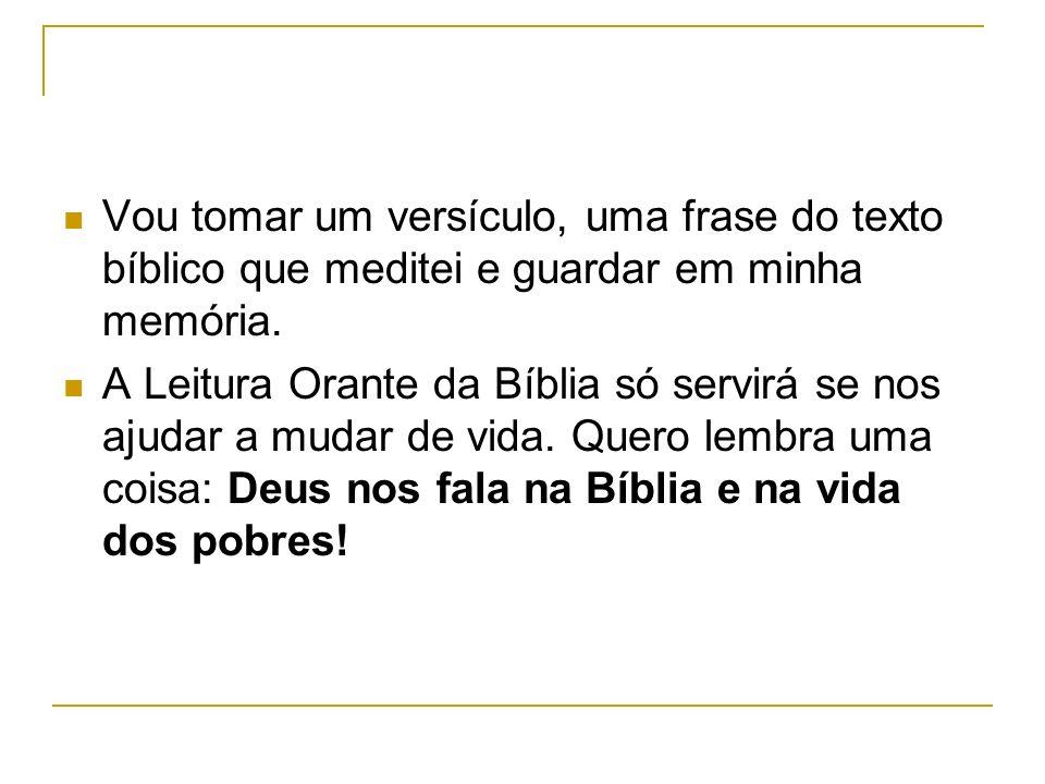 Vou tomar um versículo, uma frase do texto bíblico que meditei e guardar em minha memória.
