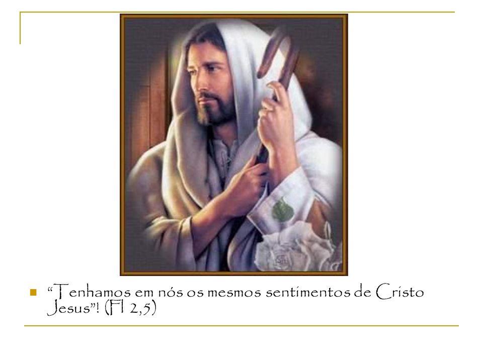 Tenhamos em nós os mesmos sentimentos de Cristo Jesus! (Fl 2,5)