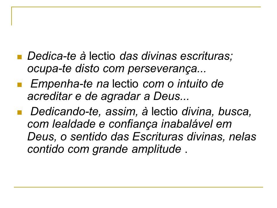 Dedica-te à lectio das divinas escrituras; ocupa-te disto com perseverança...